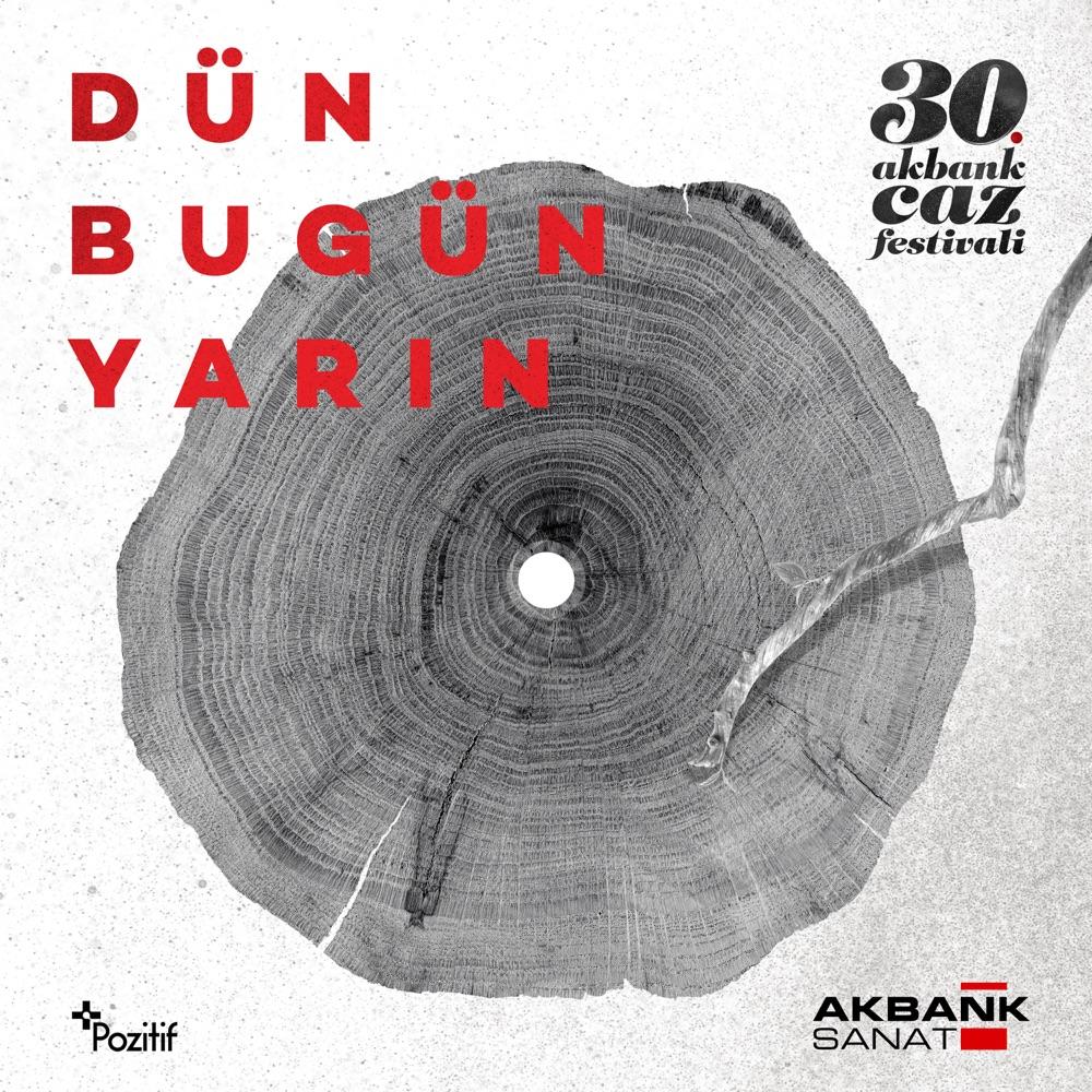 30. Akbank Caz Festivali: Dün, Bugün,Yarın